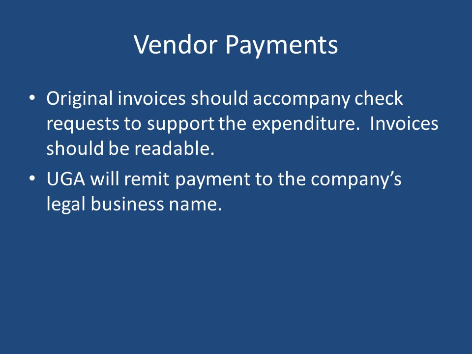Vendor Payments Original invoices should accompany check requests to support the expenditure. Invoices should be readable.