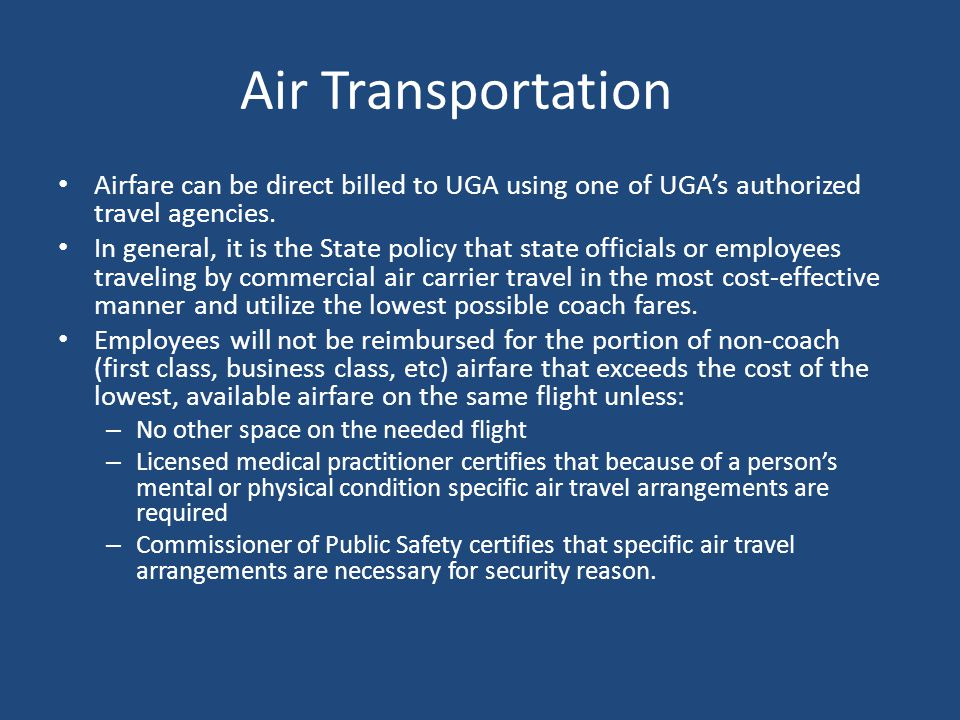Air Transportation Airfare can be direct billed to UGA using one of UGA's authorized travel agencies.