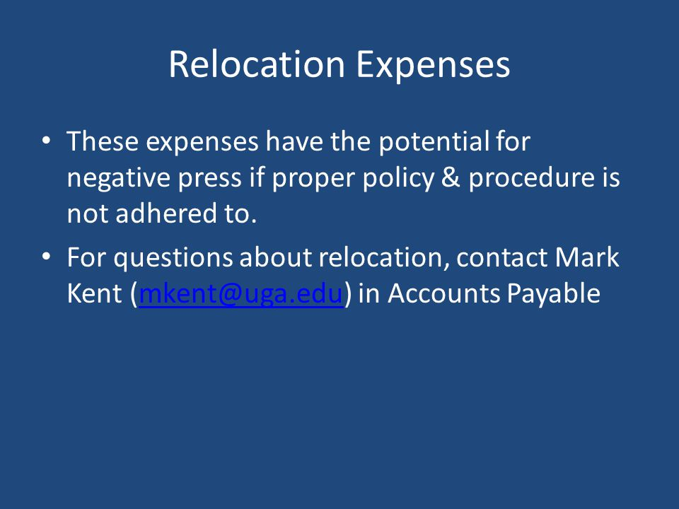 Relocation Expenses These expenses have the potential for negative press if proper policy & procedure is not adhered to.