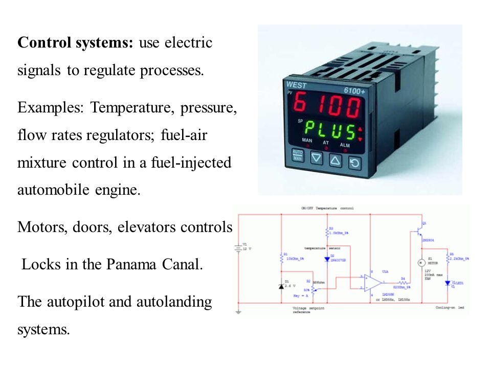 Control systems: use electric signals to regulate processes.