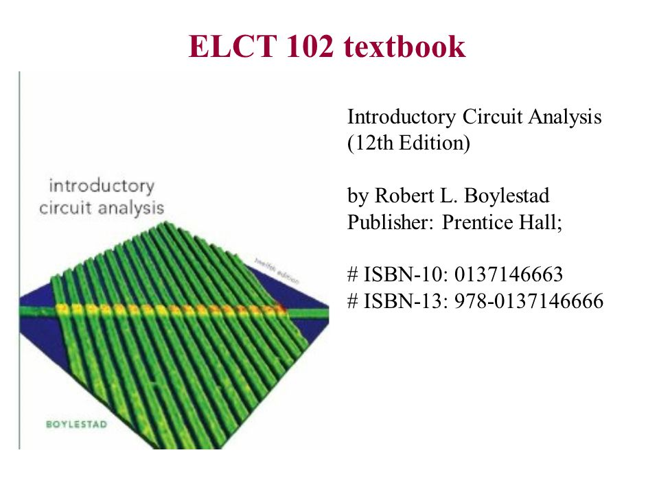 ELCT 102 textbook Introductory Circuit Analysis (12th Edition)