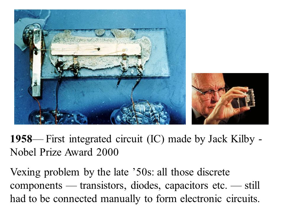 1958— First integrated circuit (IC) made by Jack Kilby - Nobel Prize Award 2000