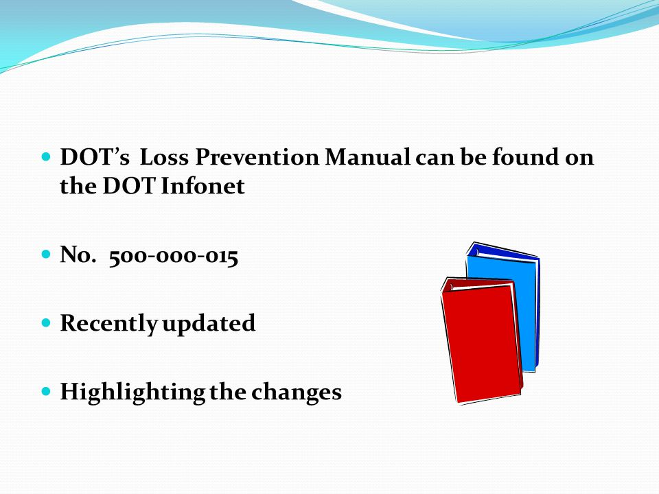 DOT's Loss Prevention Manual can be found on the DOT Infonet