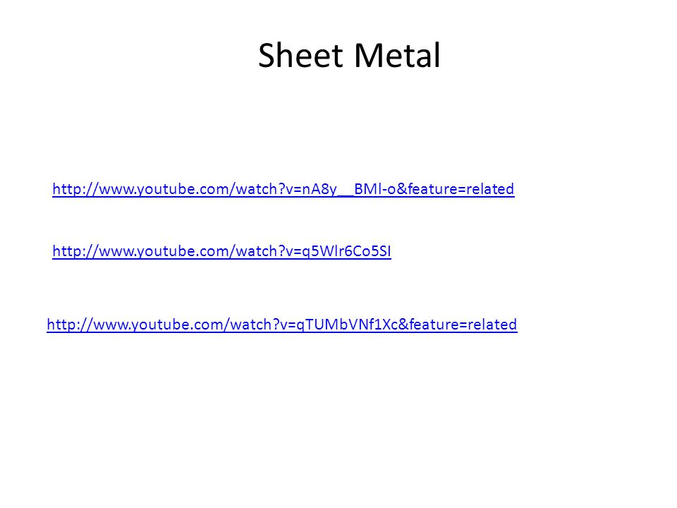 Sheet Metal http://www.youtube.com/watch v=nA8y__BMl-o&feature=related