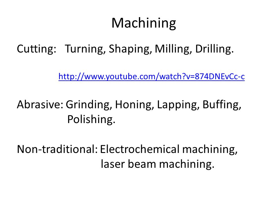 Machining Cutting: Turning, Shaping, Milling, Drilling.