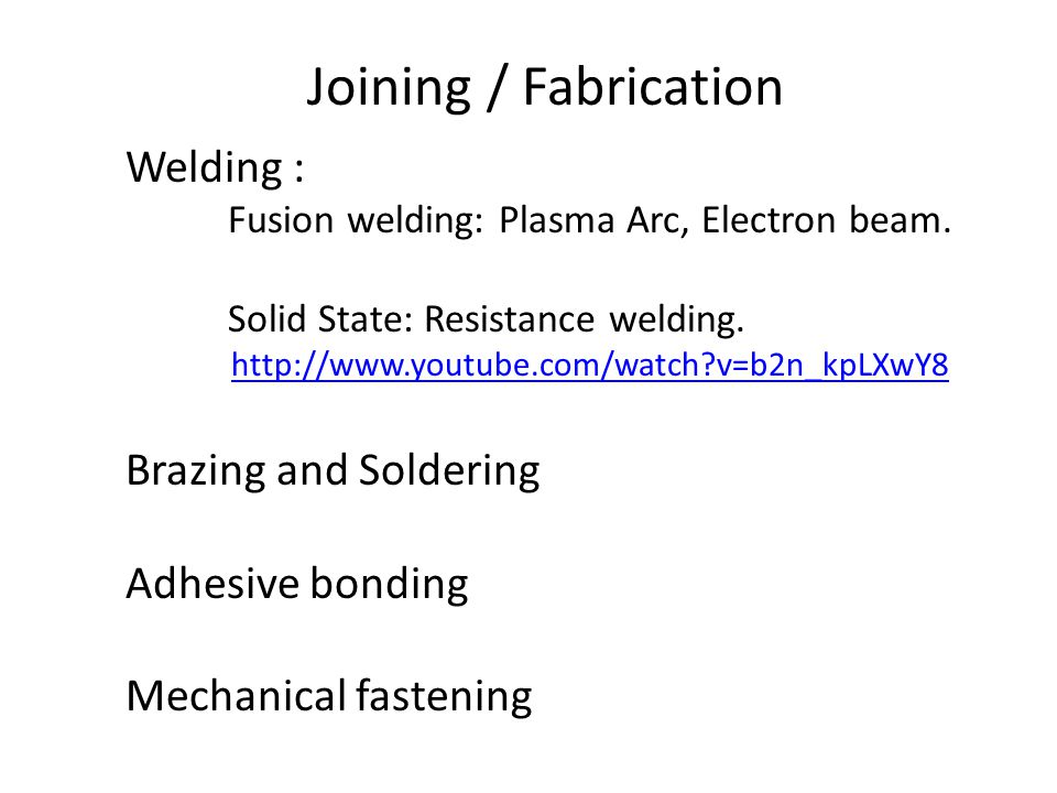 Joining / Fabrication Welding : Brazing and Soldering Adhesive bonding