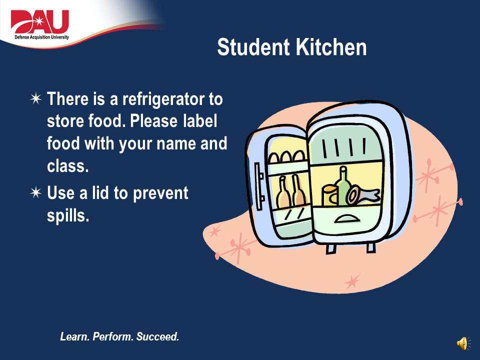 Student Kitchen There is a refrigerator to store food. Please label food with your name and class. Use a lid to prevent spills.
