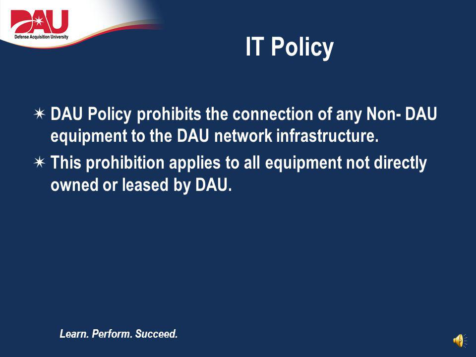 IT Policy DAU Policy prohibits the connection of any Non- DAU equipment to the DAU network infrastructure.