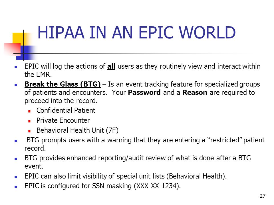 HIPAA IN AN EPIC WORLD EPIC will log the actions of all users as they routinely view and interact within the EMR.