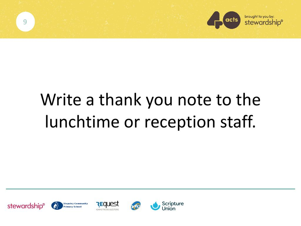Write a thank you note to the lunchtime or reception staff.