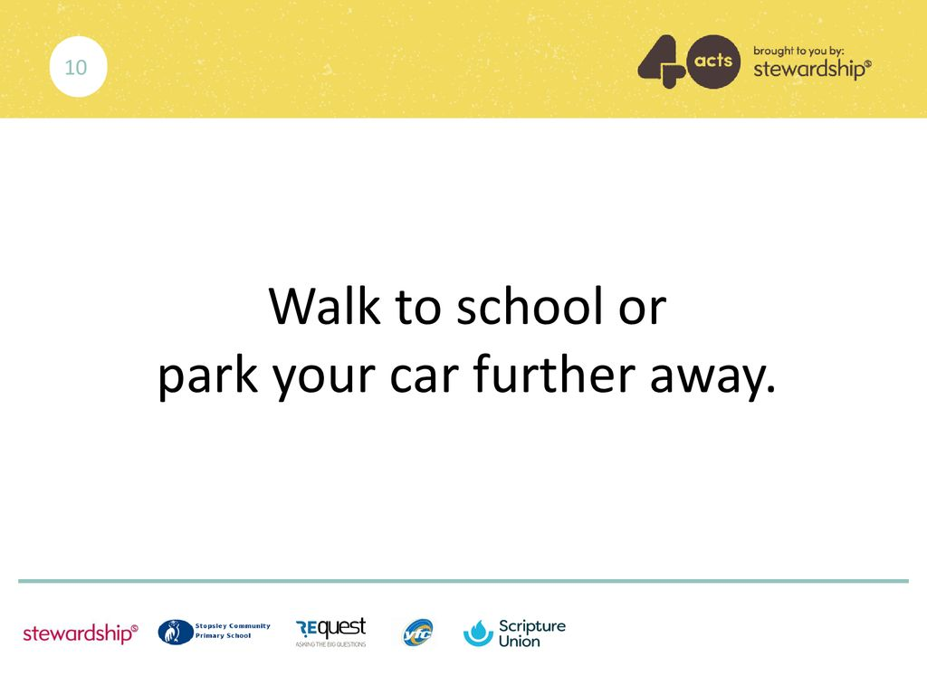 Walk to school or park your car further away.