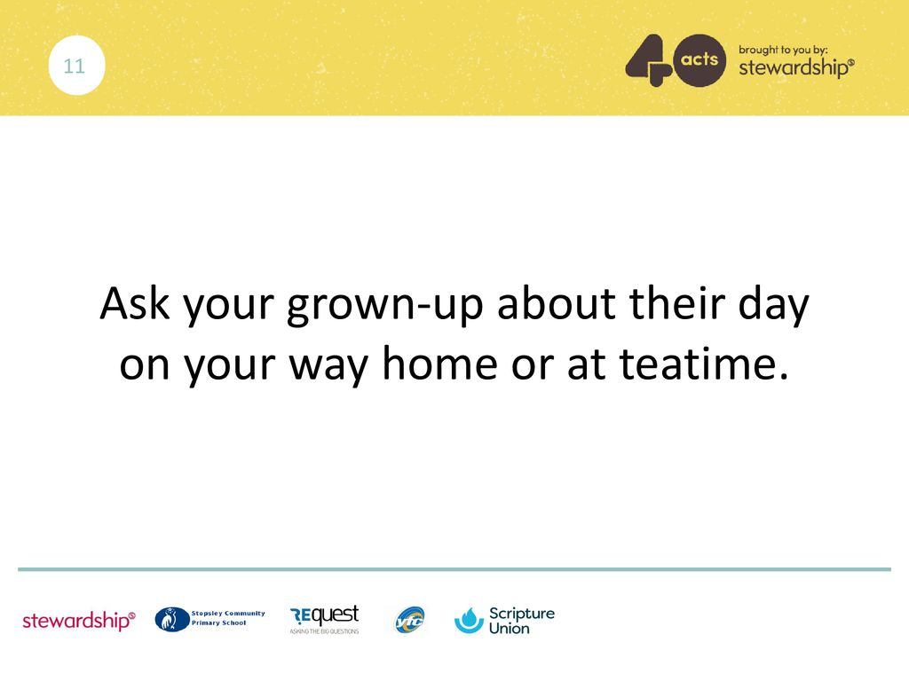 Ask your grown-up about their day on your way home or at teatime.