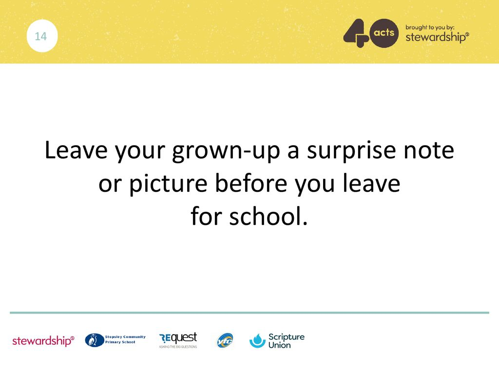 14 Leave your grown-up a surprise note or picture before you leave for school.