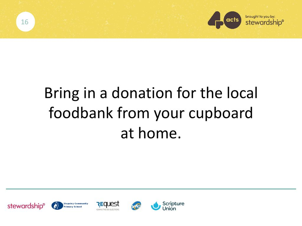Bring in a donation for the local foodbank from your cupboard at home.