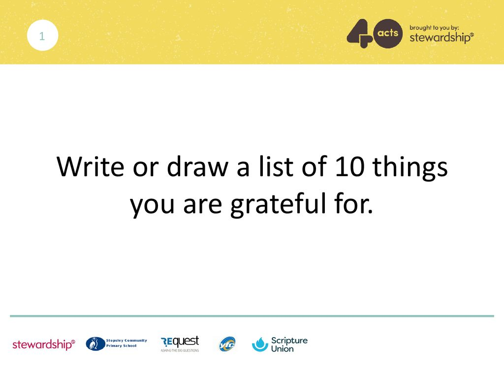 Write or draw a list of 10 things you are grateful for.