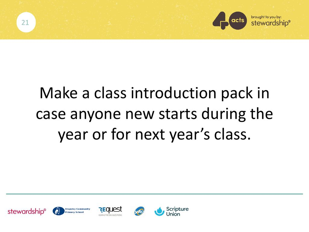 21 Make a class introduction pack in case anyone new starts during the year or for next year's class.