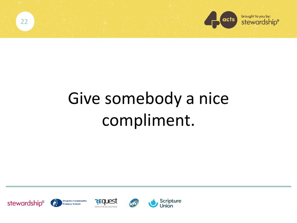 Give somebody a nice compliment.