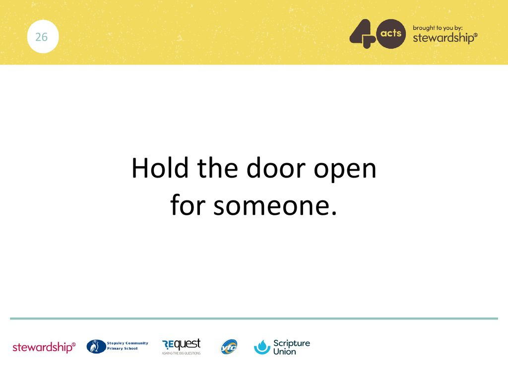 Hold the door open for someone.