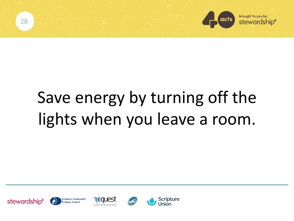 Save energy by turning off the lights when you leave a room.
