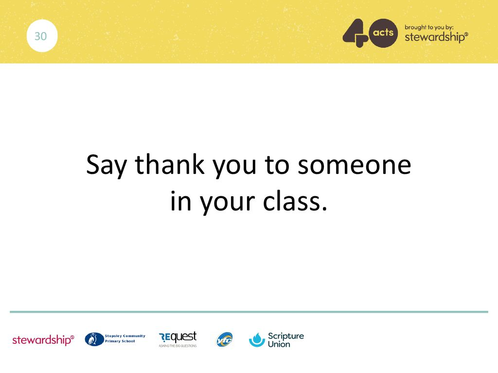 Say thank you to someone in your class.