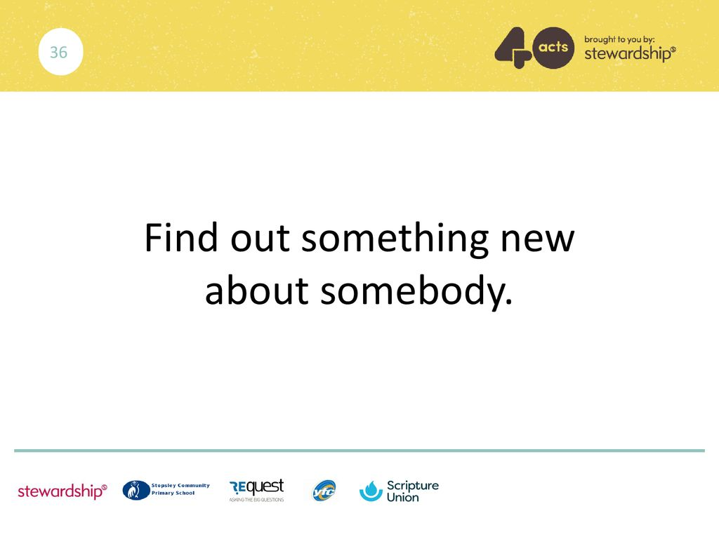 Find out something new about somebody.