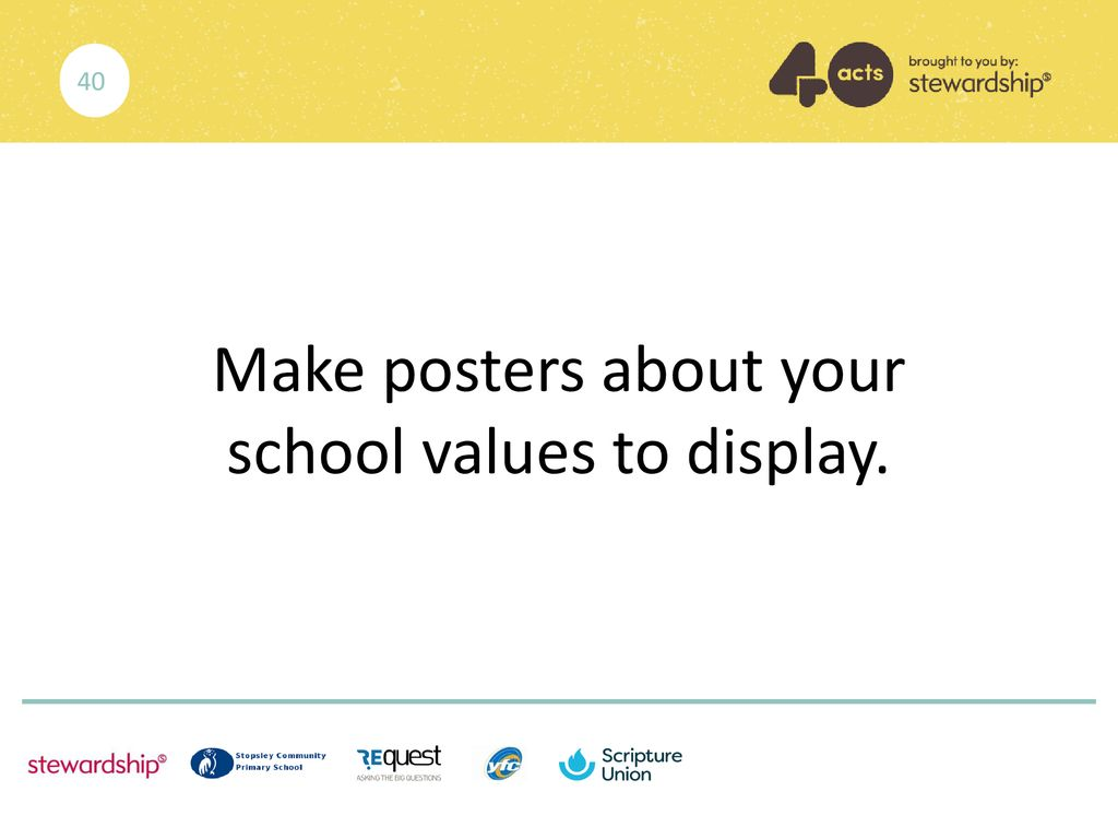 Make posters about your school values to display.