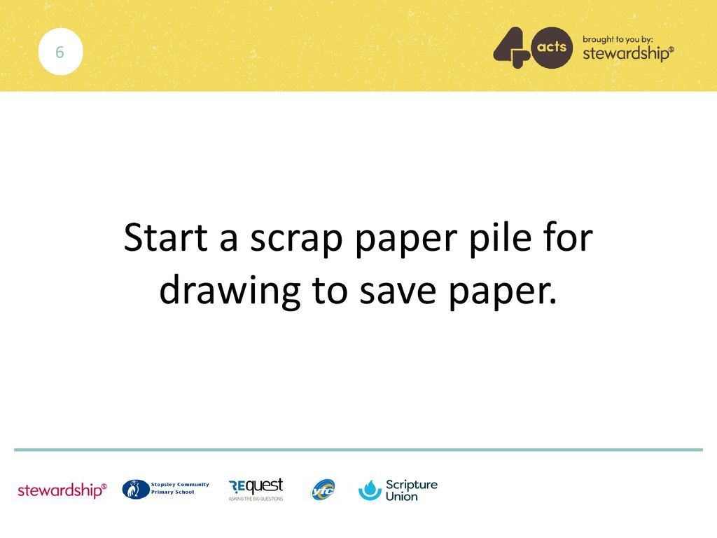 Start a scrap paper pile for drawing to save paper.