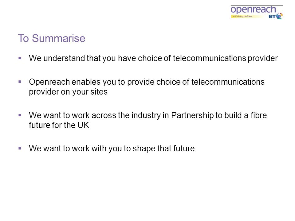 To Summarise We understand that you have choice of telecommunications provider.