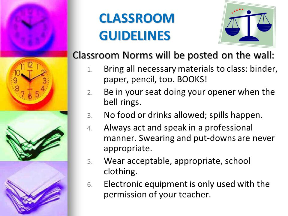 CLASSROOM GUIDELINES Classroom Norms will be posted on the wall: