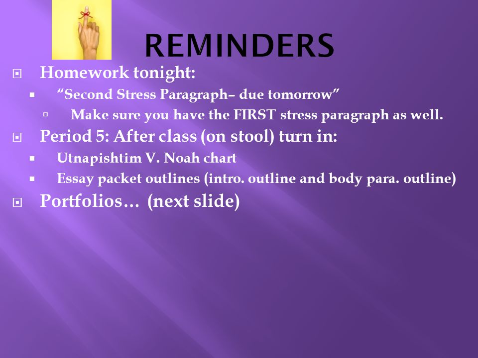 REMINDERS Portfolios… (next slide) Homework tonight: