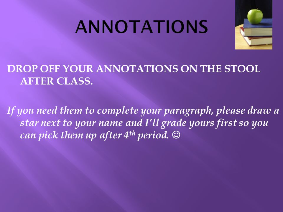 ANNOTATIONS DROP OFF YOUR ANNOTATIONS ON THE STOOL AFTER CLASS.