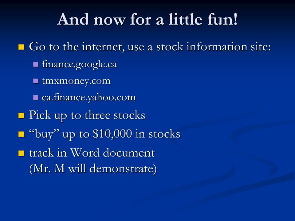 And now for a little fun! Go to the internet, use a stock information site: finance.google.ca. tmxmoney.com.