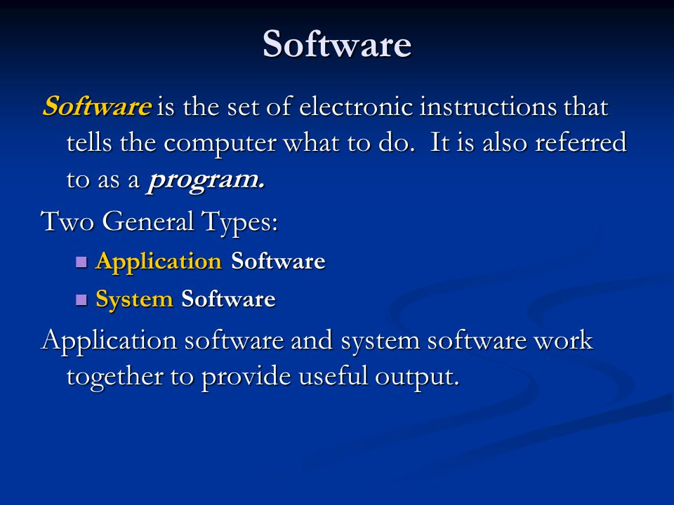 Software Software is the set of electronic instructions that tells the computer what to do. It is also referred to as a program.