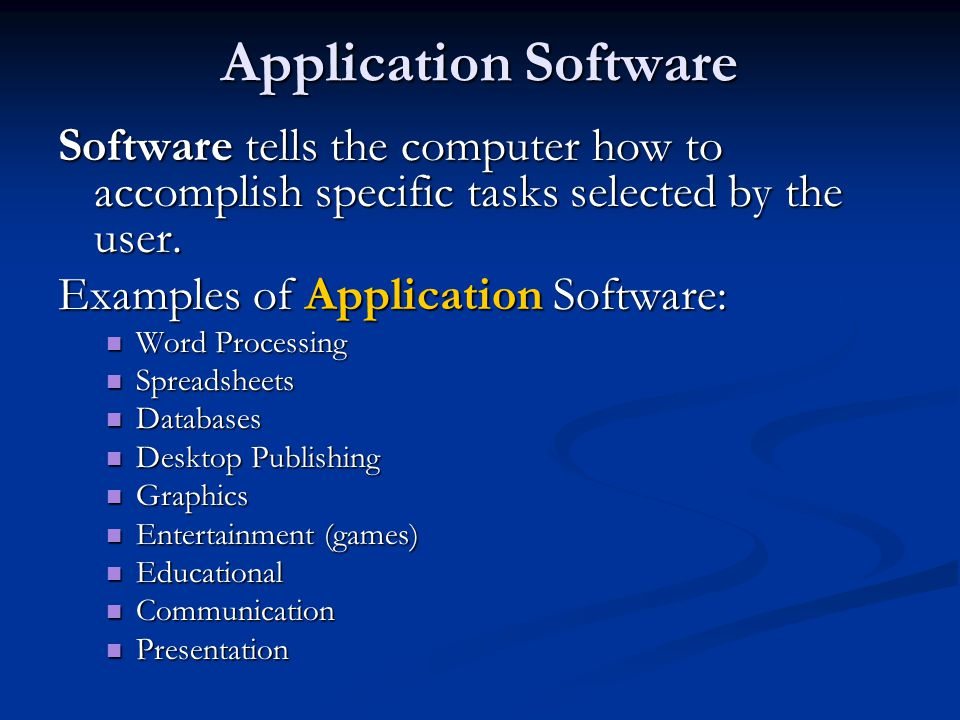 Application Software Software tells the computer how to accomplish specific tasks selected by the user.