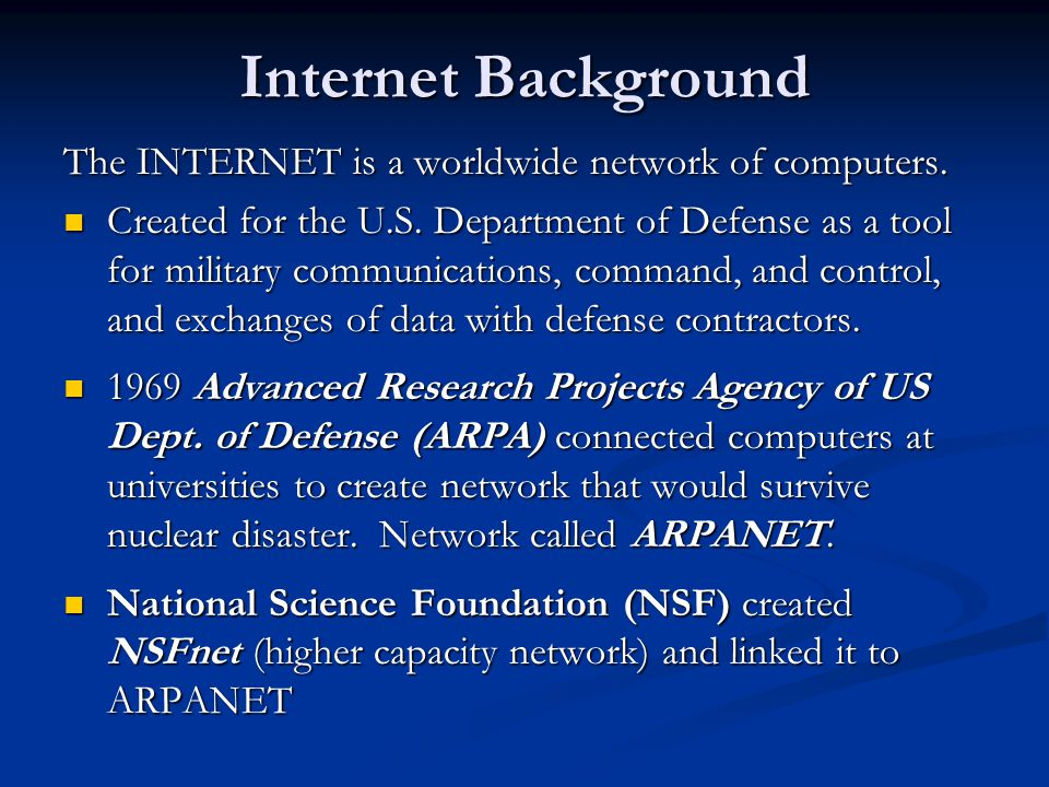 Internet Background The INTERNET is a worldwide network of computers.