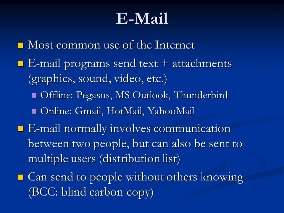 E-Mail Most common use of the Internet