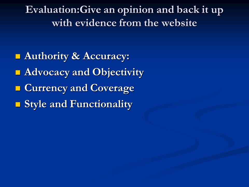 Evaluation:Give an opinion and back it up with evidence from the website
