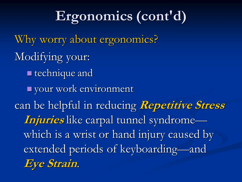 Ergonomics (cont d) Why worry about ergonomics Modifying your: