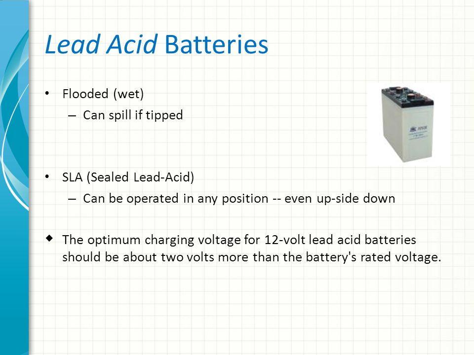 Lead Acid Batteries Flooded (wet) Can spill if tipped