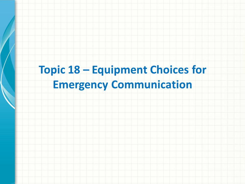 Topic 18 – Equipment Choices for Emergency Communication