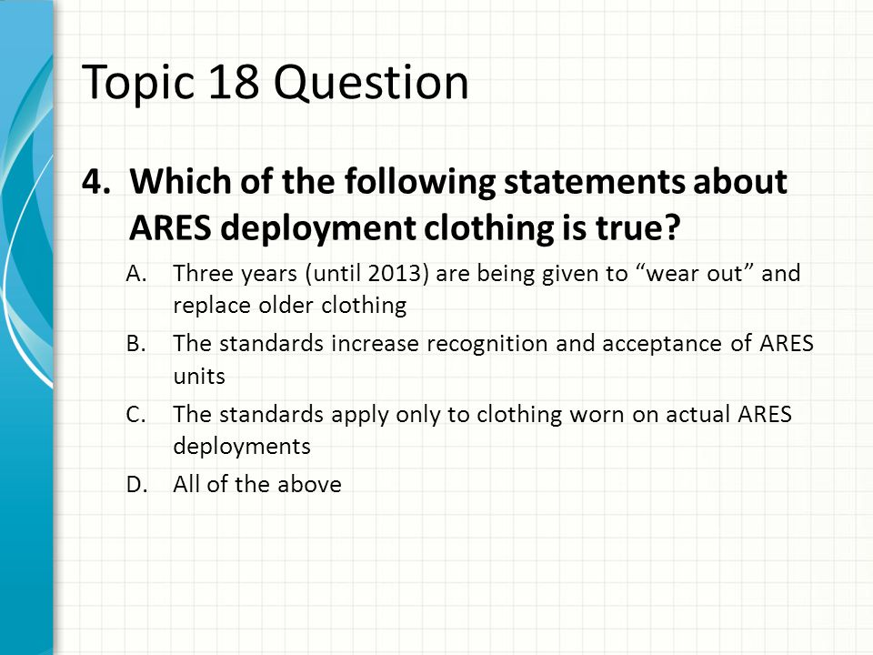 Topic 18 Question Which of the following statements about ARES deployment clothing is true