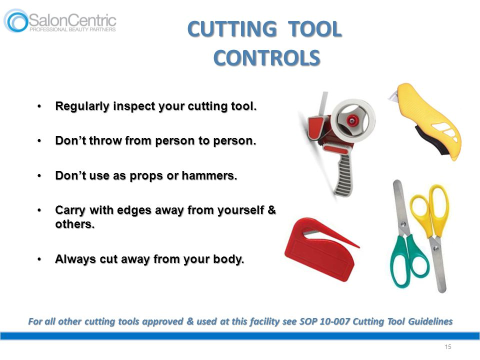 CUTTING TOOL CONTROLS Regularly inspect your cutting tool.