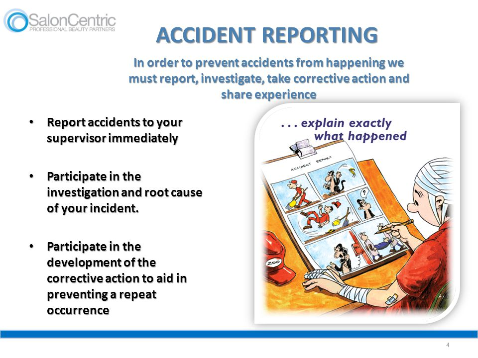 ACCIDENT REPORTING In order to prevent accidents from happening we must report, investigate, take corrective action and share experience.