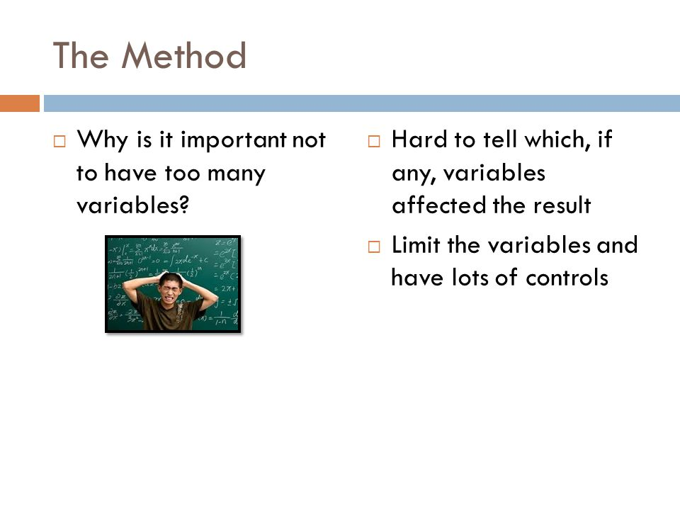 The Method Why is it important not to have too many variables