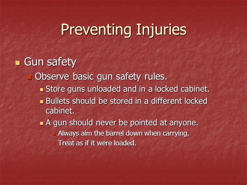 Preventing Injuries Gun safety Observe basic gun safety rules.