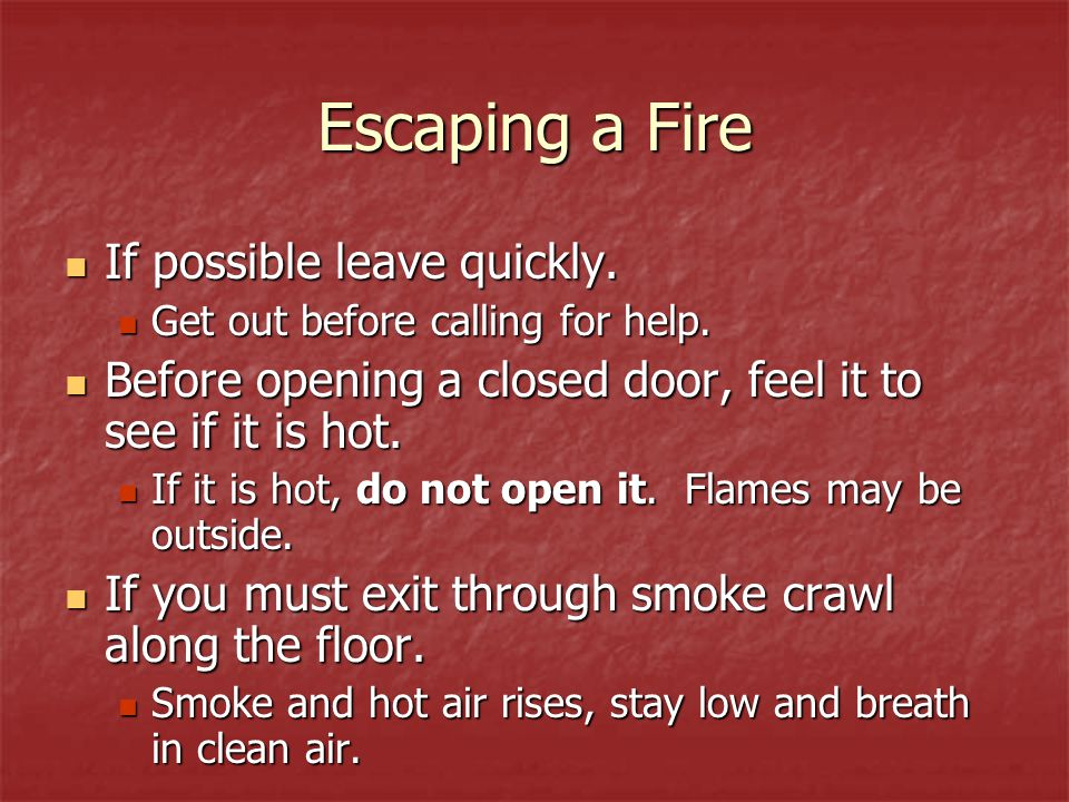 Escaping a Fire If possible leave quickly.