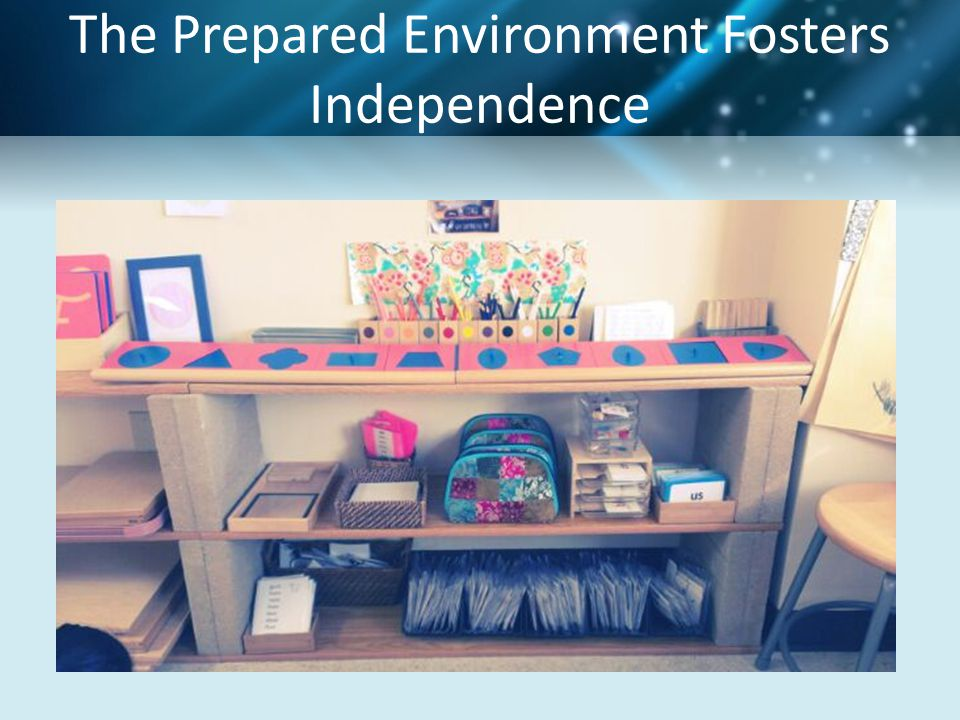 The Prepared Environment Fosters Independence