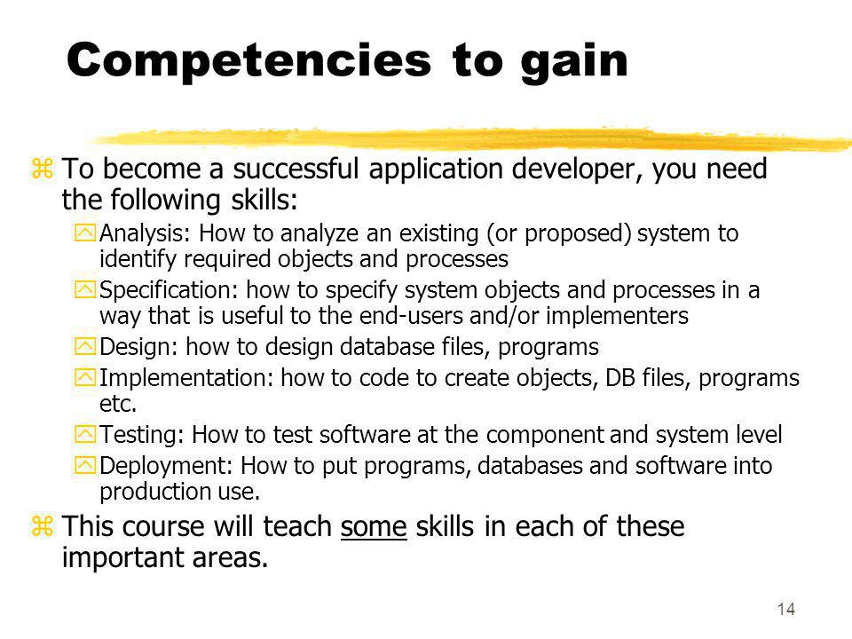 Competencies to gain To become a successful application developer, you need the following skills: