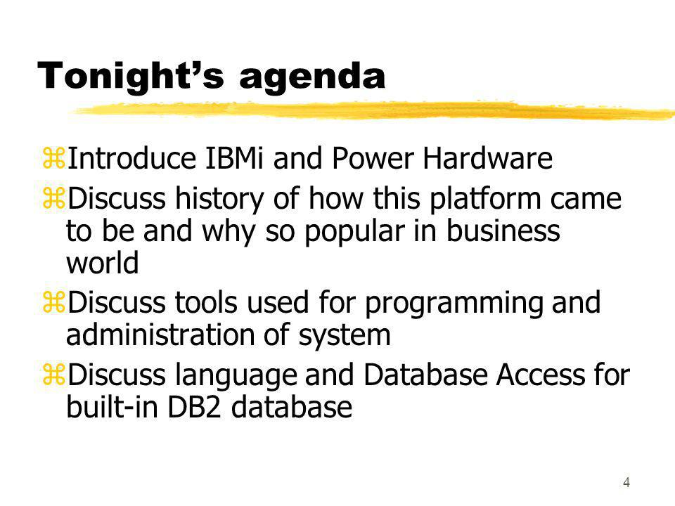 Tonight's agenda Introduce IBMi and Power Hardware
