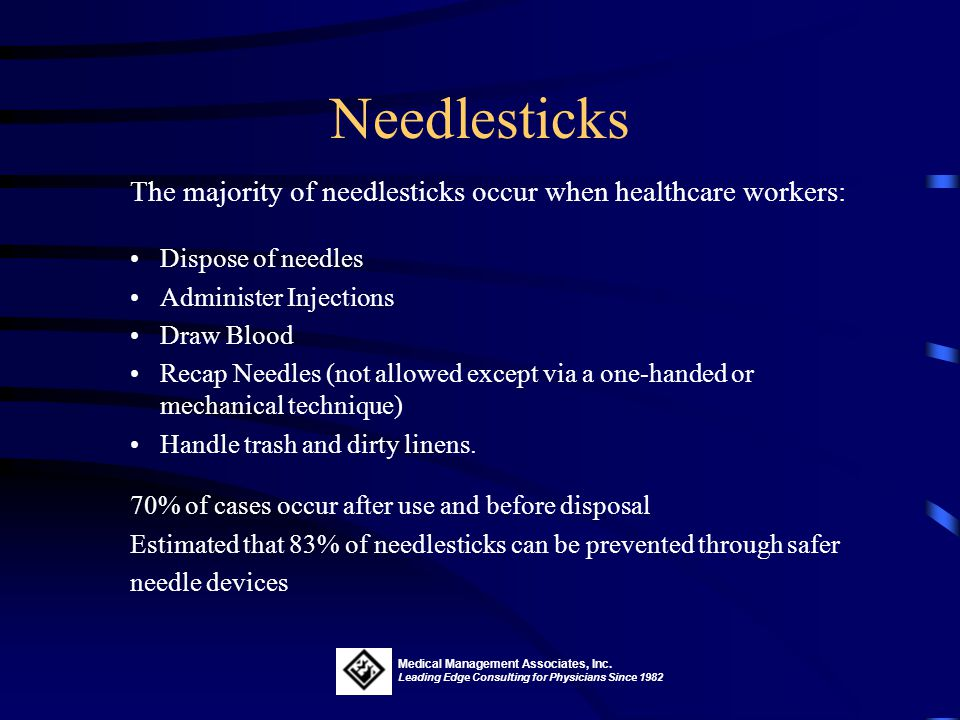 Needlesticks The majority of needlesticks occur when healthcare workers: Dispose of needles. Administer Injections.